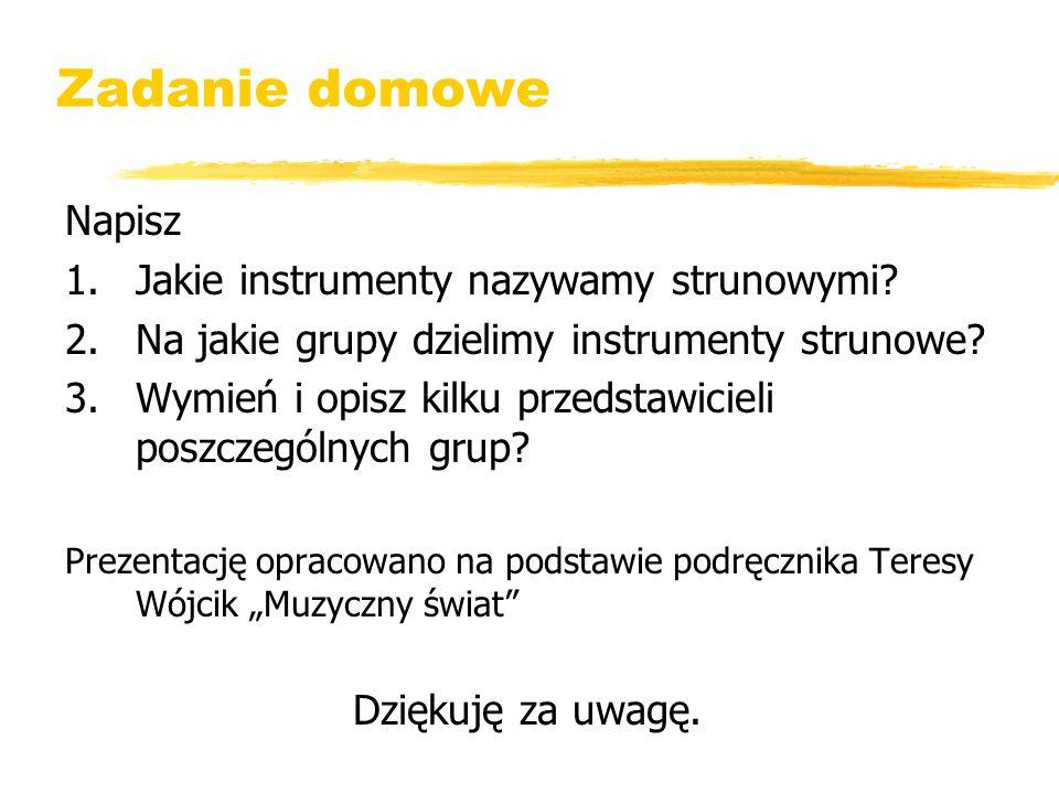 Zadanie domowe Napisz 1.Jakie instrumenty nazywamy strunowymi? 2.Na jakie grupy dzielimy instrumenty strunowe? 3.Wymień i opisz kilku przedstawicieli