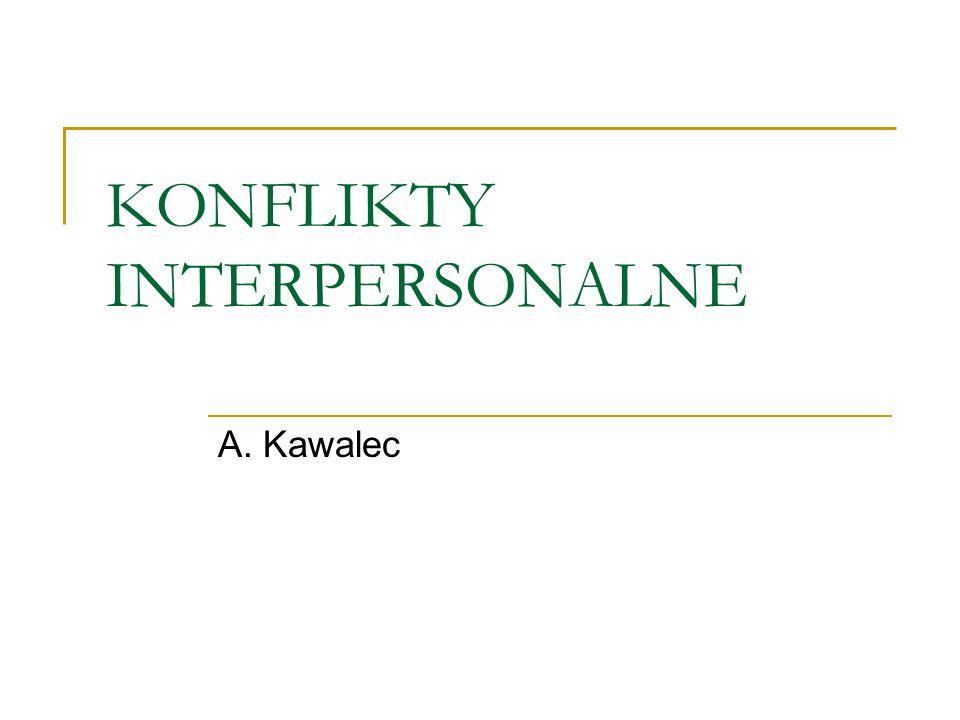KONFLIKTY INTERPERSONALNE A. Kawalec