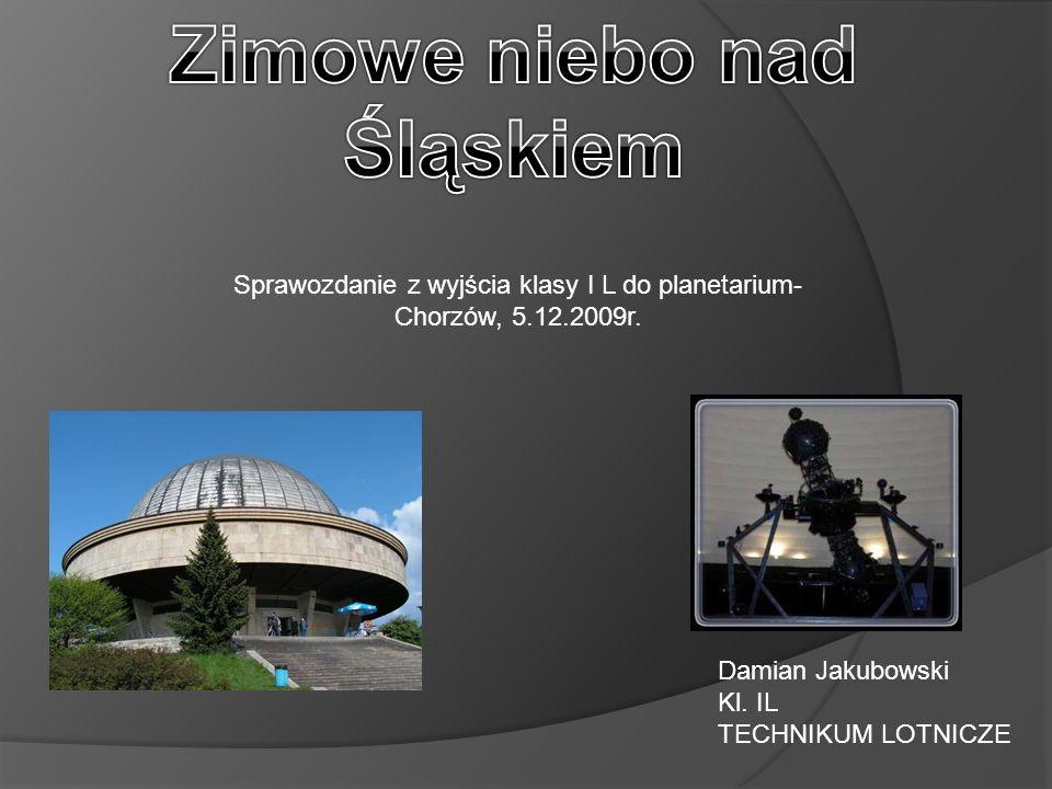1.Planetarium w Chorzowie 2.Galeria 3.Planetaria w Polsce 4.Bieg słońca po niebie w okresie zimowym (górowanie Słońca) 5.Meteory 6.Wielka Niedźwiedzica 7.Mała Niedźwiedzica 8.Gwiazda Wega 9.Najciekawszy Księżyc- Tytan 10.Bibliografia