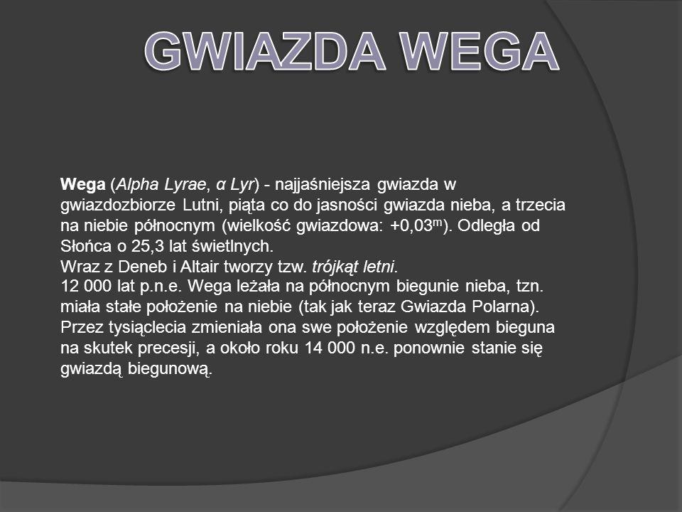 Wega (Alpha Lyrae, α Lyr) - najjaśniejsza gwiazda w gwiazdozbiorze Lutni, piąta co do jasności gwiazda nieba, a trzecia na niebie północnym (wielkość gwiazdowa: +0,03 m ).