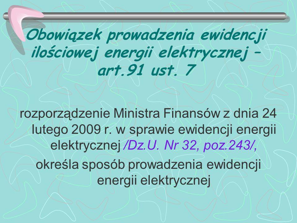 Obowiązek prowadzenia ewidencji ilościowej energii elektrycznej – art.91 ust. 7 rozporządzenie Ministra Finansów z dnia 24 lutego 2009 r. w sprawie ew