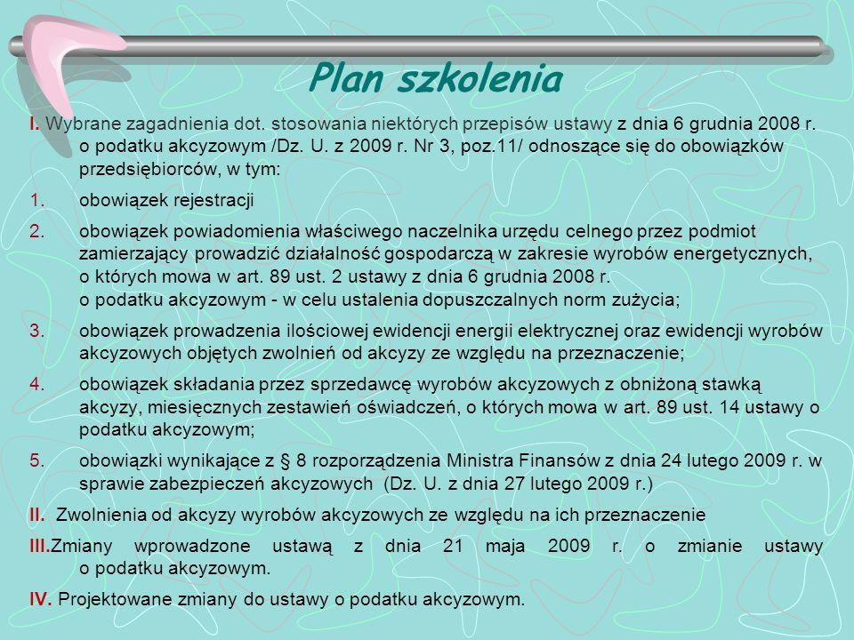 Plan szkolenia I. Wybrane zagadnienia dot. stosowania niektórych przepisów ustawy z dnia 6 grudnia 2008 r. o podatku akcyzowym /Dz. U. z 2009 r. Nr 3,