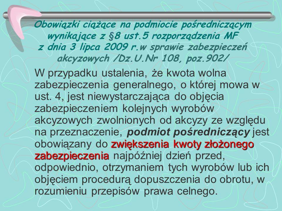 Obowiązki ciążące na podmiocie pośredniczącym wynikające z §8 ust.5 rozporządzenia MF z dnia 3 lipca 2009 r.w sprawie zabezpieczeń akcyzowych /Dz.U.Nr