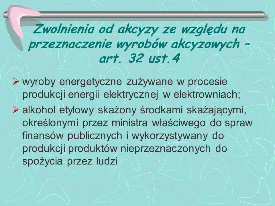 Zwolnienia od akcyzy ze względu na przeznaczenie wyrobów akcyzowych – art. 32 ust.4 wyroby energetyczne zużywane w procesie produkcji energii elektryc