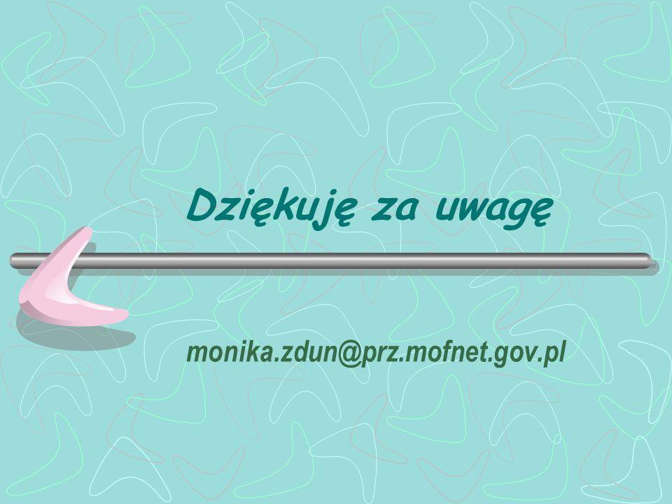 Dziękuję za uwagę monika.zdun@prz.mofnet.gov.pl