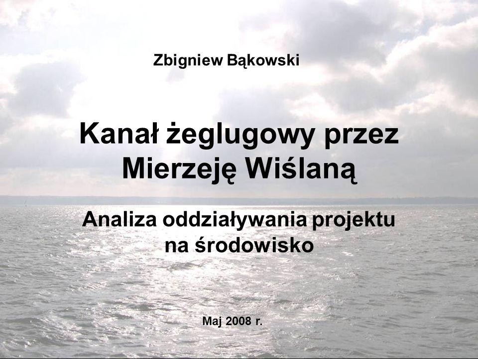Kanał żeglugowy przez Mierzeję Wiślaną Analiza oddziaływania projektu na środowisko Zbigniew Bąkowski Maj 2008 r.