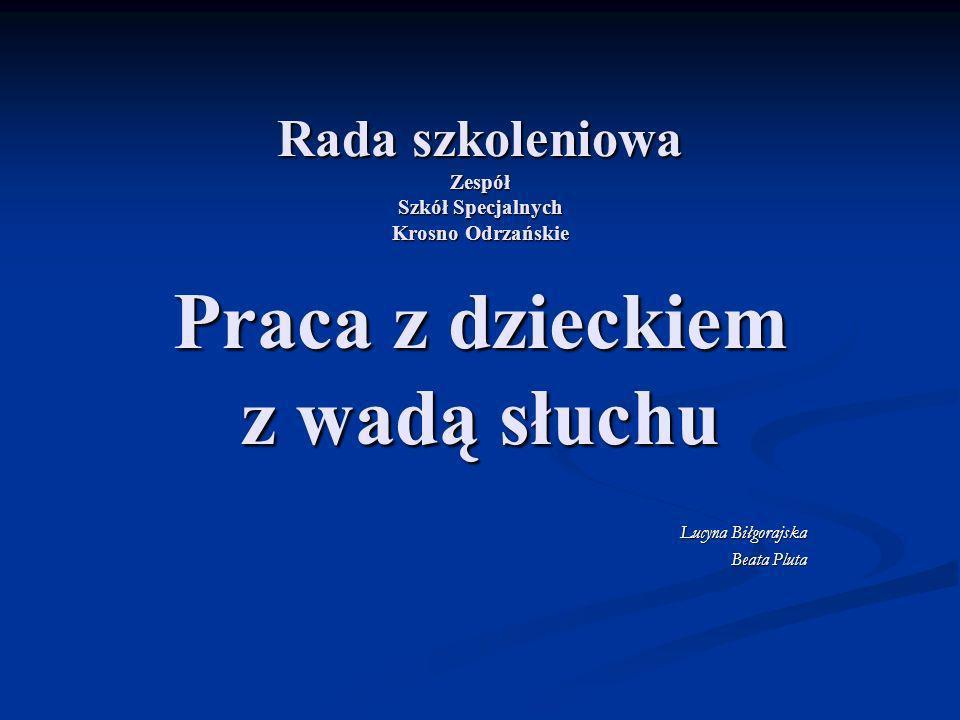 Rada szkoleniowa Zespół Szkół Specjalnych Krosno Odrzańskie Praca z dzieckiem z wadą słuchu Lucyna Biłgorajska Beata Pluta