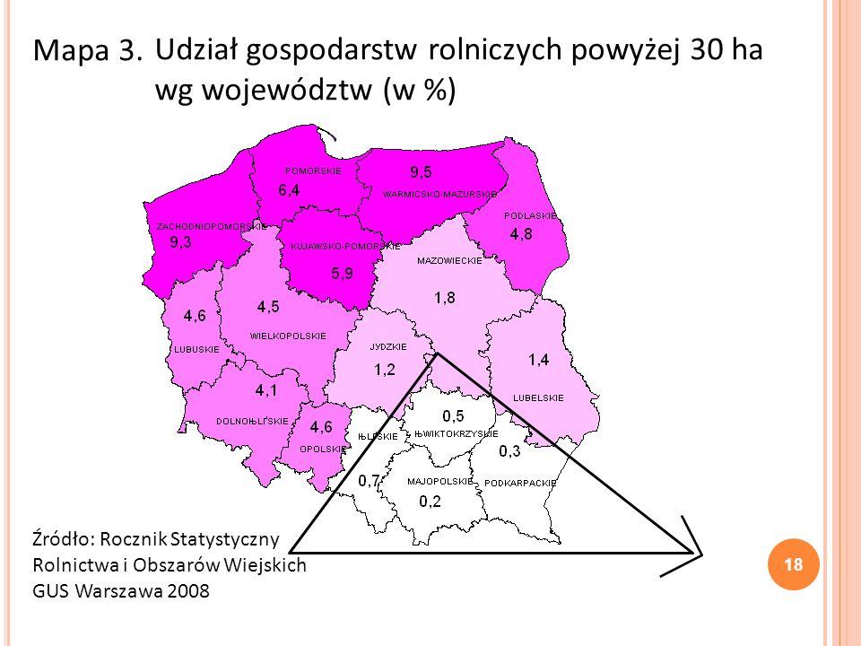 Mapa 3. Udział gospodarstw rolniczych powyżej 30 ha wg województw (w %) Źródło: Rocznik Statystyczny Rolnictwa i Obszarów Wiejskich GUS Warszawa 2008