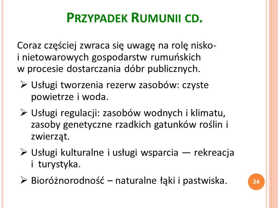 24 P RZYPADEK R UMUNII CD. Coraz częściej zwraca się uwagę na rolę nisko- i nietowarowych gospodarstw rumuńskich w procesie dostarczania dóbr publiczn