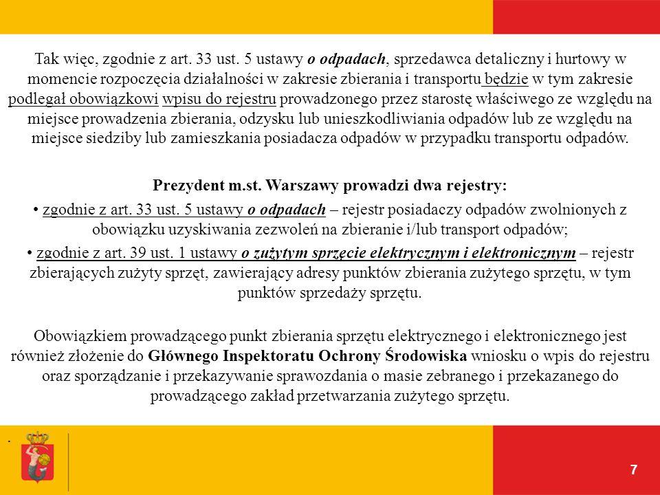 7 Tak więc, zgodnie z art. 33 ust. 5 ustawy o odpadach, sprzedawca detaliczny i hurtowy w momencie rozpoczęcia działalności w zakresie zbierania i tra