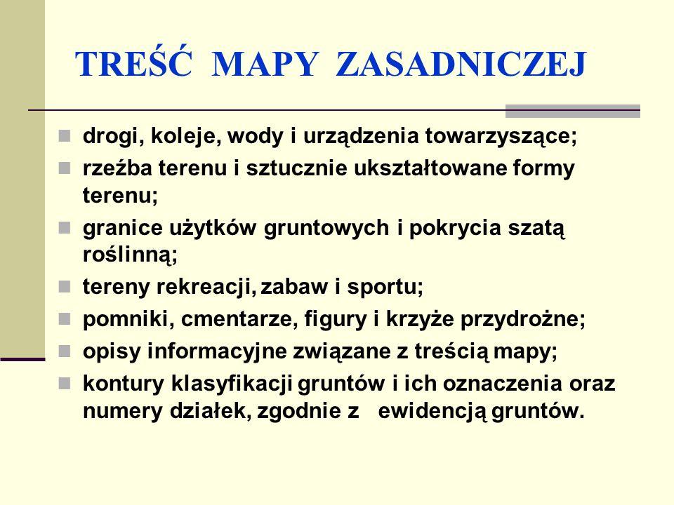 TREŚĆ MAPY ZASADNICZEJ Dla określonego obszaru opracowuje się tylko jedną mapę zasadniczą w dobranej skali.