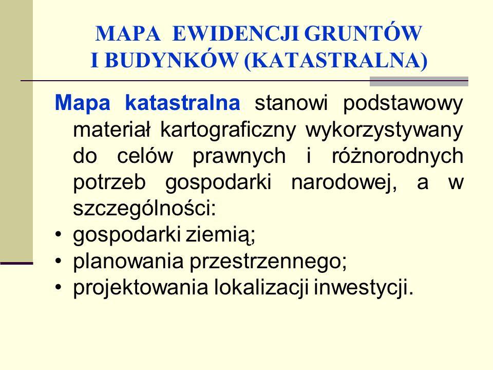 MAPA EWIDENCJI GRUNTÓW I BUDYNKÓW (KATASTRALNA) Mapa ewidencyjna powinna być utrzymywana w stanie bieżącej aktualności.
