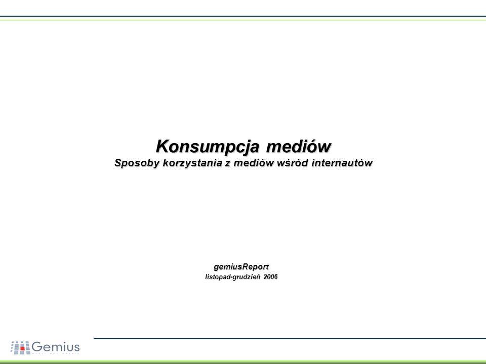 Konsumpcja mediów Sposoby korzystania z mediów wśród internautów gemiusReport listopad-grudzień 2006