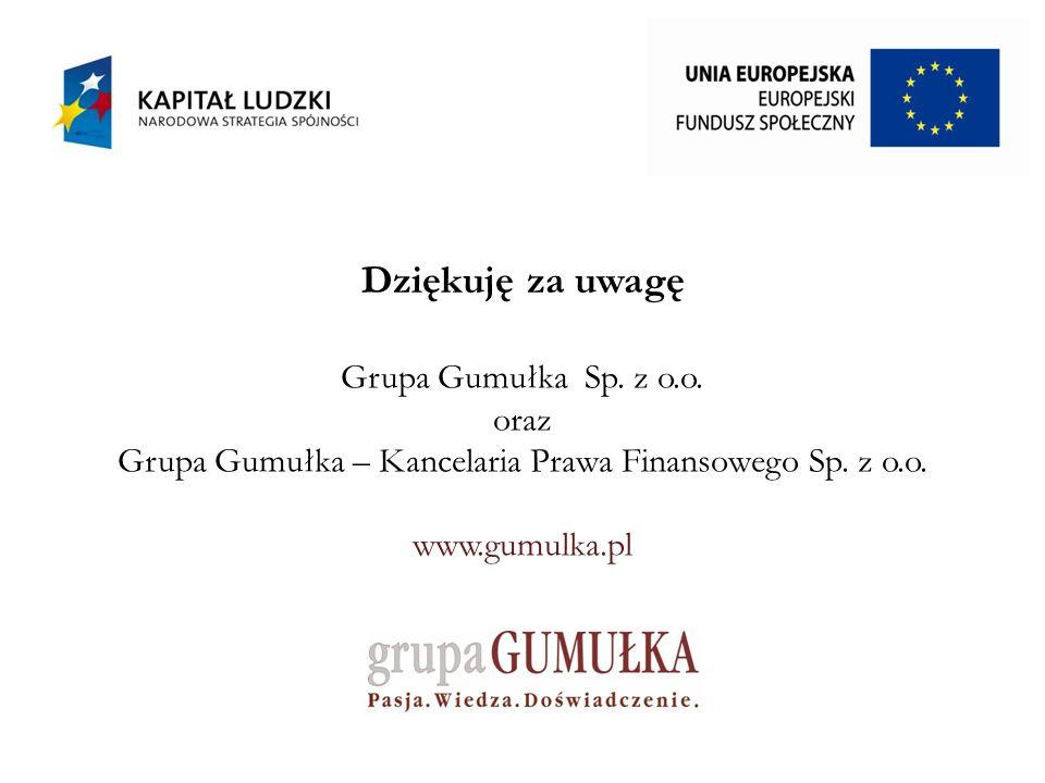 Dziękuję za uwagę Grupa Gumułka Sp. z o.o. oraz Grupa Gumułka – Kancelaria Prawa Finansowego Sp.