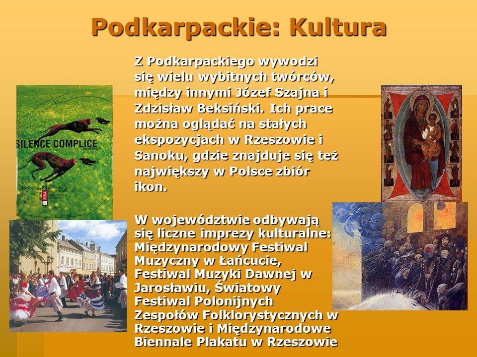 Podkarpackie: Kultura Z Podkarpackiego wywodzi się wielu wybitnych twórców, między innymi Józef Szajna i Zdzisław Beksiński. Ich prace można oglądać n
