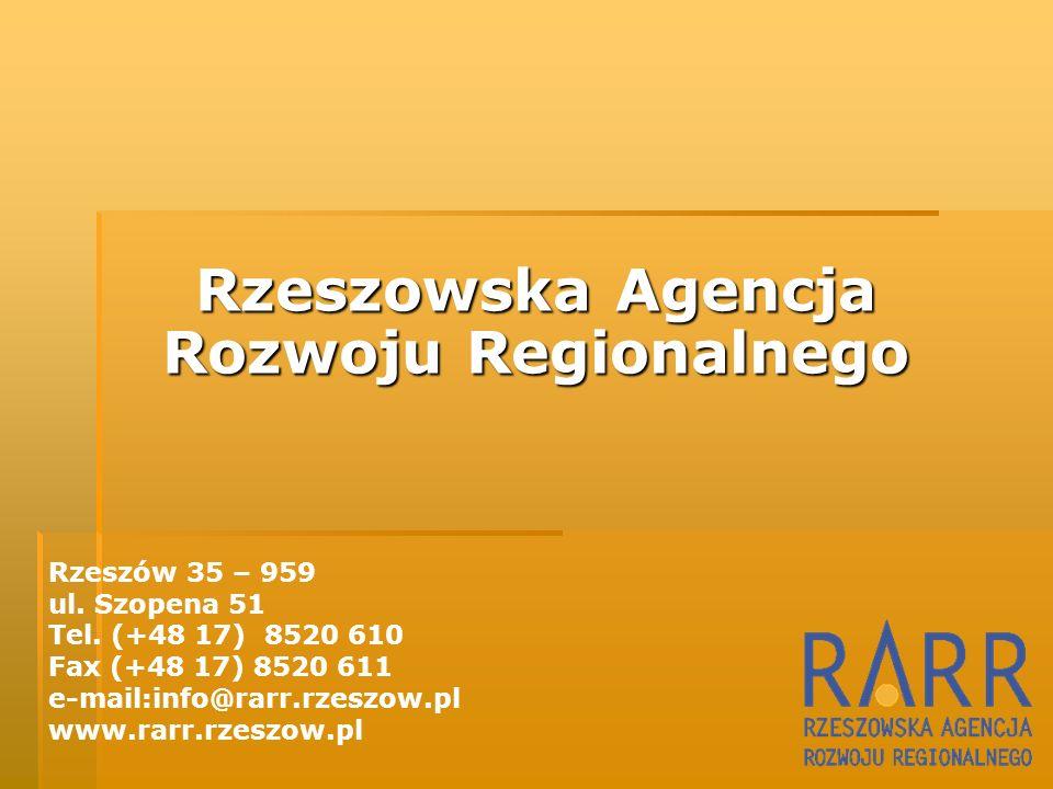 Rzeszowska Agencja Rozwoju Regionalnego Rzeszów 35 – 959 ul. Szopena 51 Tel. (+48 17) 8520 610 Fax (+48 17) 8520 611 e-mail:info@rarr.rzeszow.pl www.r