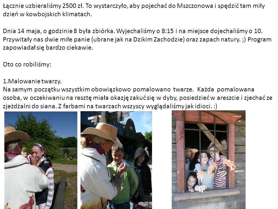 Łącznie uzbieraliśmy 2500 zł. To wystarczyło, aby pojechać do Mszczonowa i spędzić tam miły dzień w kowbojskich klimatach. Dnia 14 maja, o godzinie 8