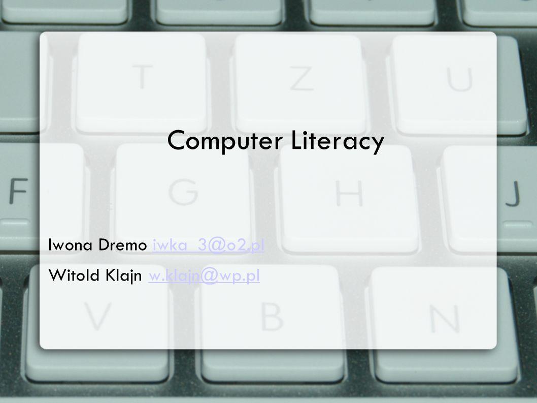 Computer Literacy Iwona Dremo iwka_3@o2.pliwka_3@o2.pl Witold Klajn w.klajn@wp.plw.klajn@wp.pl