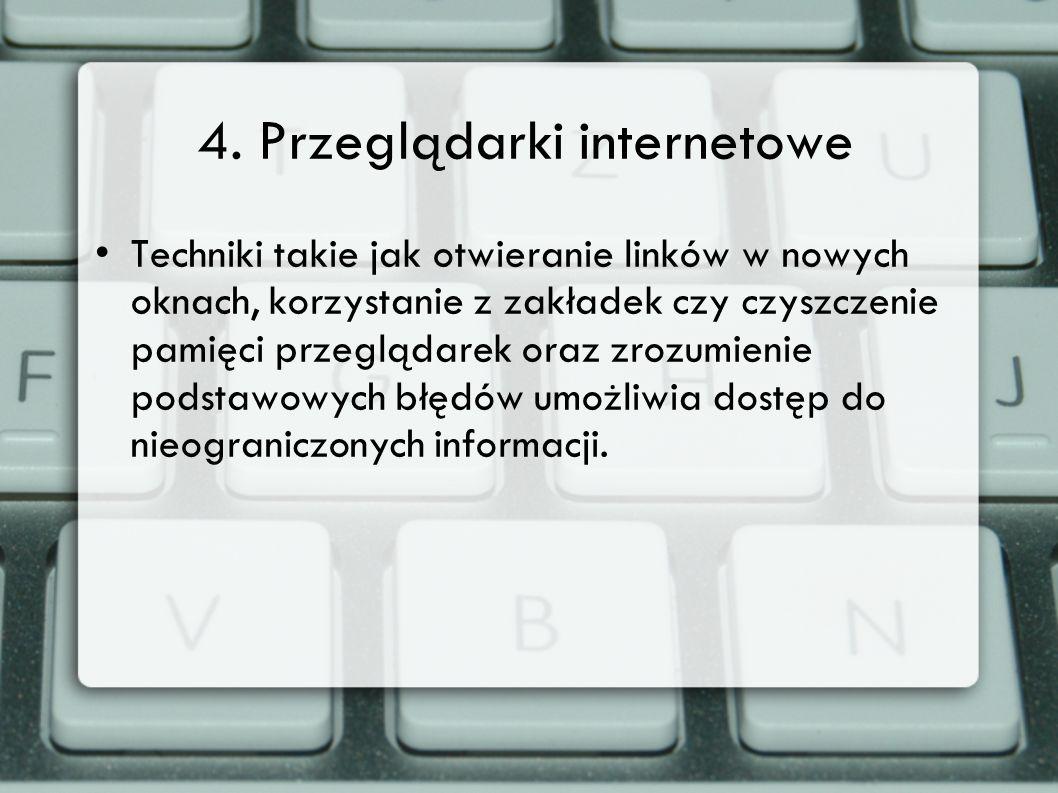 4. Przeglądarki internetowe Techniki takie jak otwieranie linków w nowych oknach, korzystanie z zakładek czy czyszczenie pamięci przeglądarek oraz zro
