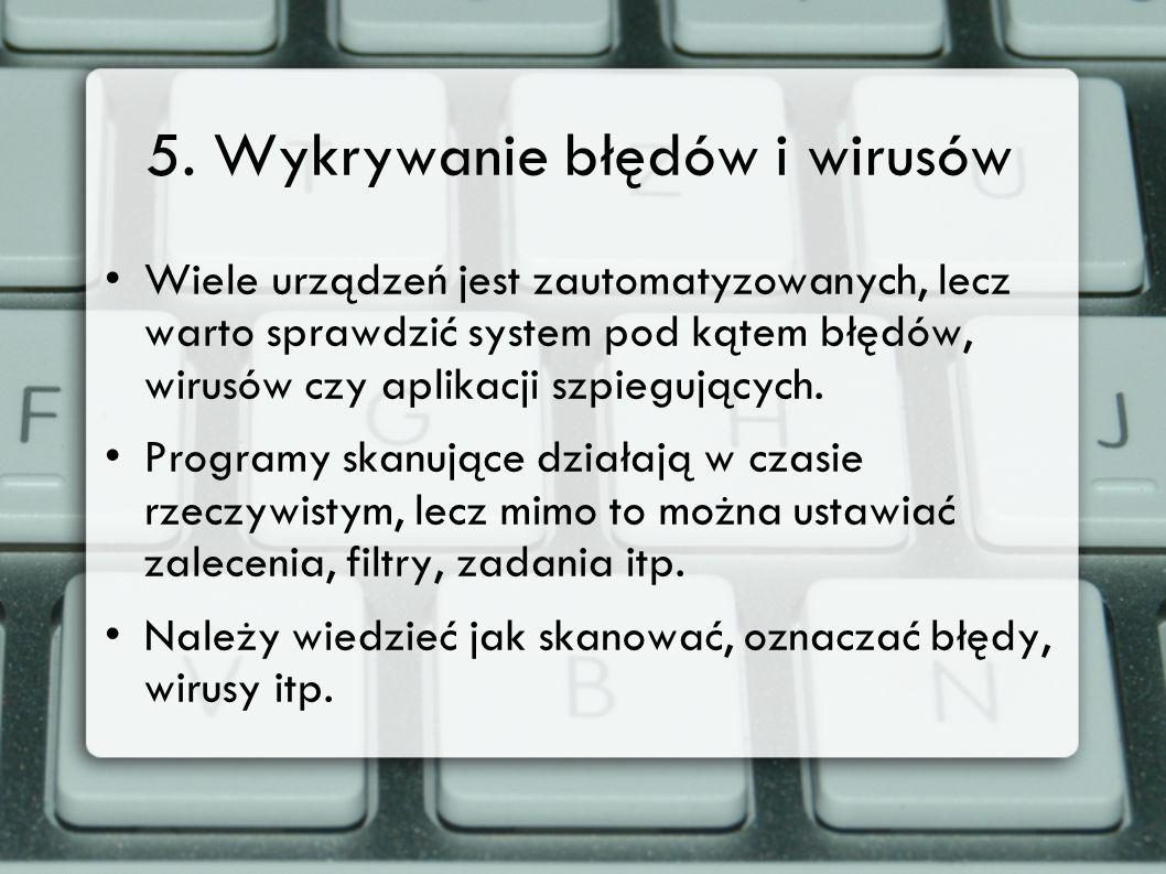 5. Wykrywanie błędów i wirusów Wiele urządzeń jest zautomatyzowanych, lecz warto sprawdzić system pod kątem błędów, wirusów czy aplikacji szpiegującyc