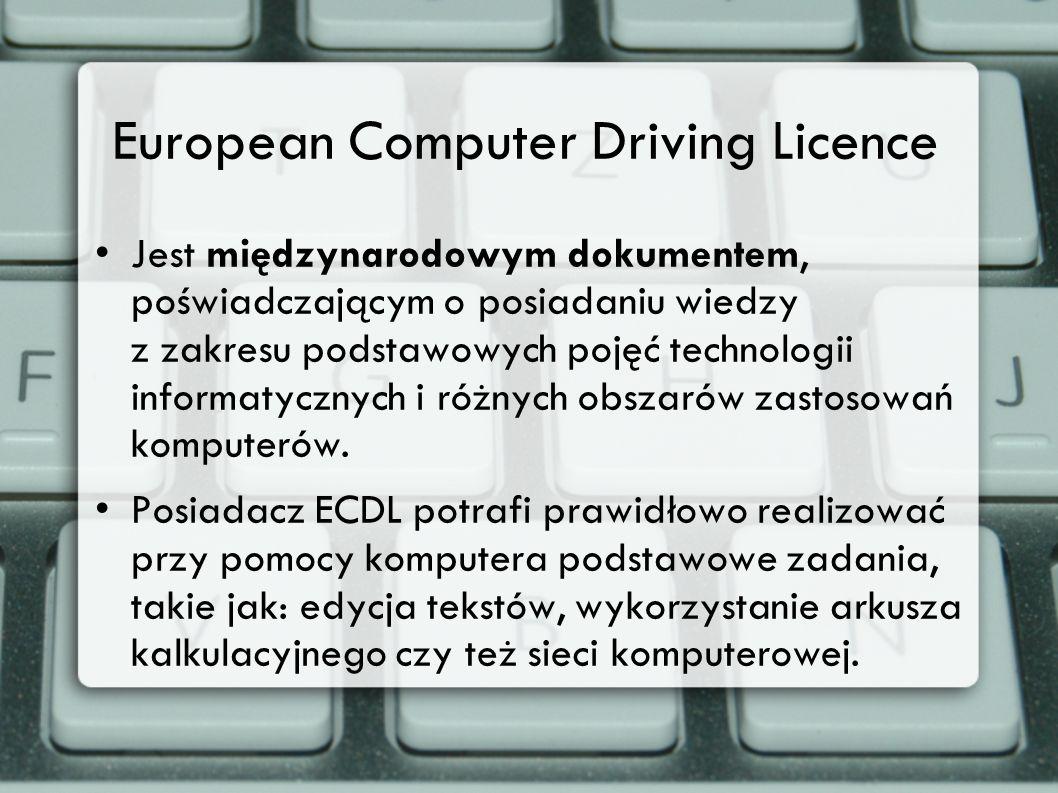 European Computer Driving Licence Jest międzynarodowym dokumentem, poświadczającym o posiadaniu wiedzy z zakresu podstawowych pojęć technologii inform