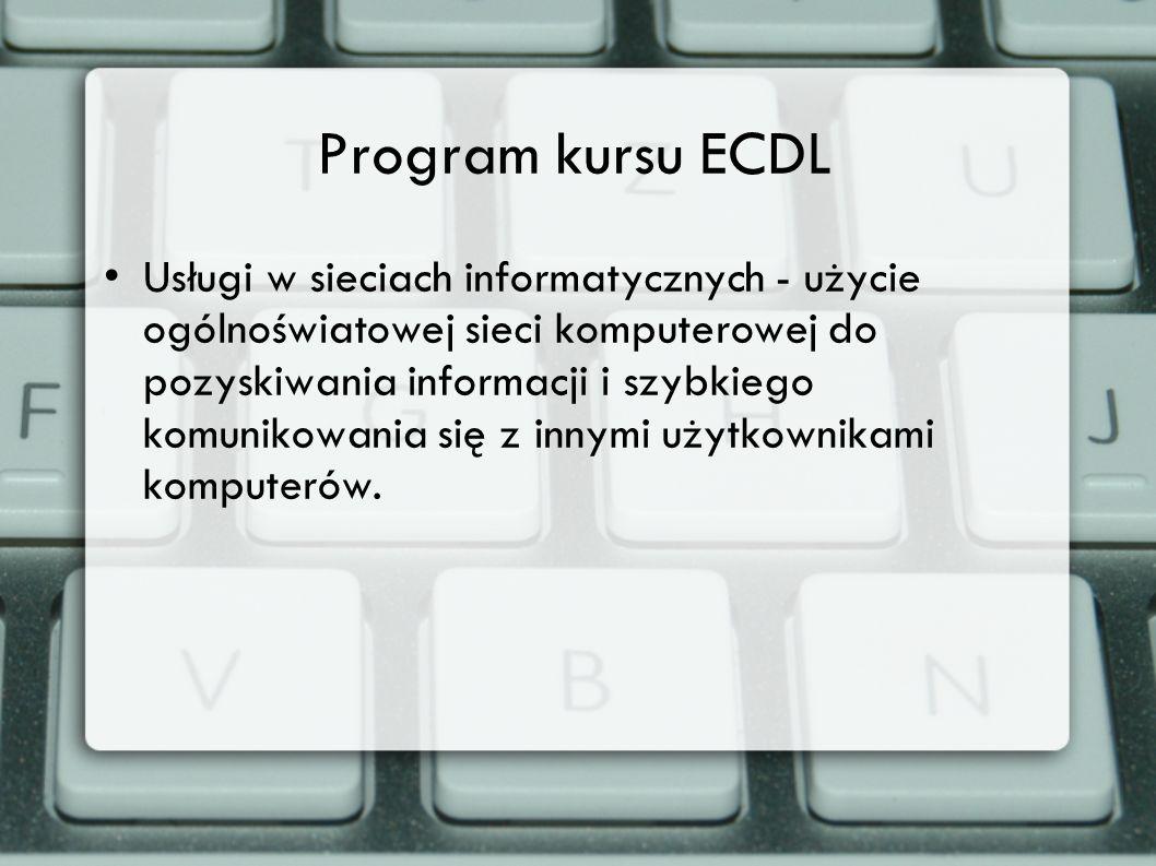 Program kursu ECDL Usługi w sieciach informatycznych - użycie ogólnoświatowej sieci komputerowej do pozyskiwania informacji i szybkiego komunikowania