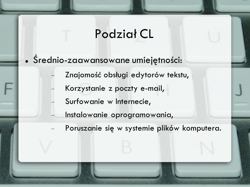 Podział CL Średnio-zaawansowane umiejętności: Znajomość obsługi edytorów tekstu, Korzystanie z poczty e-mail, Surfowanie w Internecie, Instalowanie op