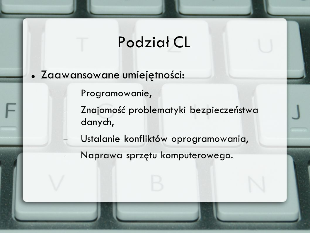 Podział CL Zaawansowane umiejętności: Programowanie, Znajomość problematyki bezpieczeństwa danych, Ustalanie konfliktów oprogramowania, Naprawa sprzęt