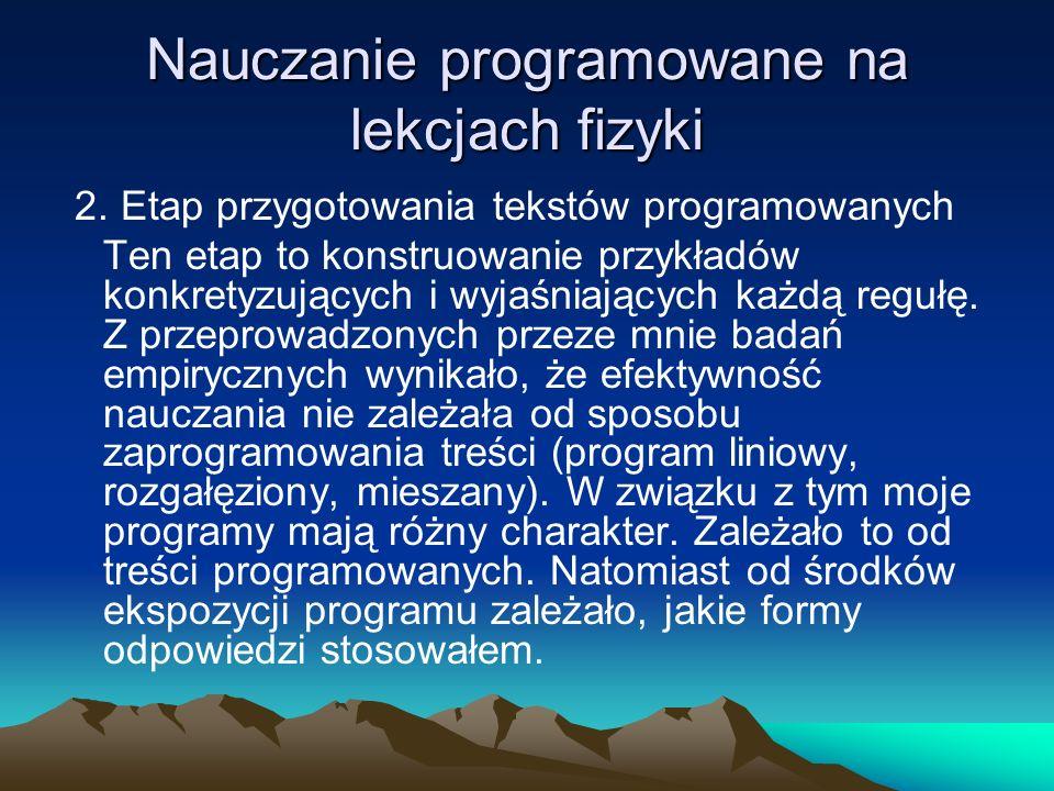 Nauczanie programowane na lekcjach fizyki I tak w broszurach programowanych częściej stosowałem odpowiedzi do wyboru, a w programach komputerowych - odpowiedzi konstruowane.