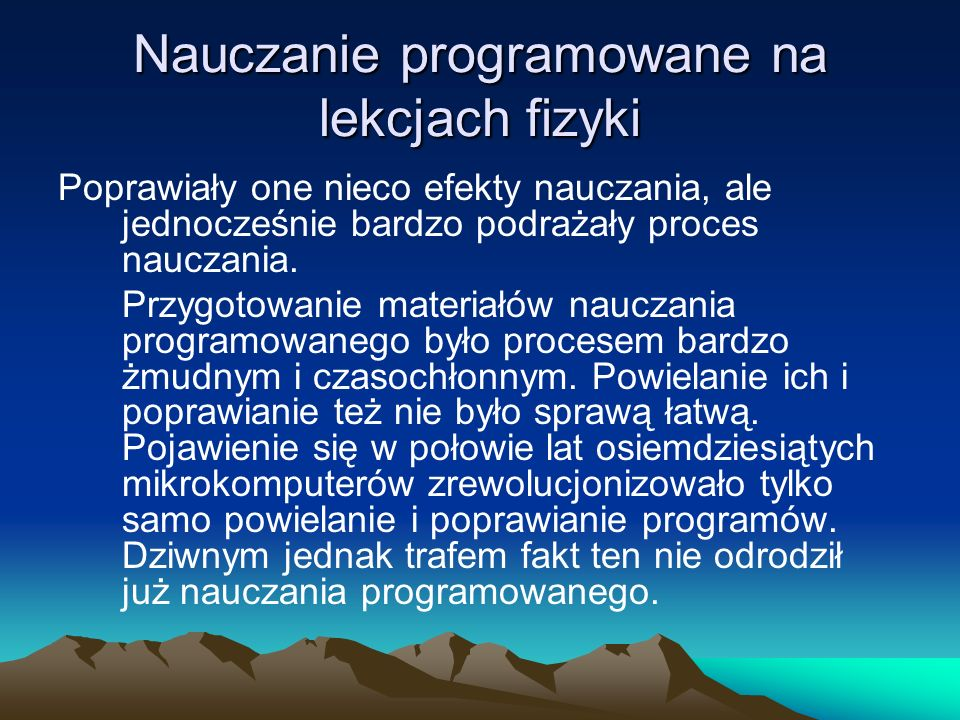 Nauczanie programowane na lekcjach fizyki Uwagi końcowe Komputerów w szkołach i domach uczniowskich jest teraz tak dużo w Polsce, że indywidualna praca ucznia z komputerem jest powszechna.