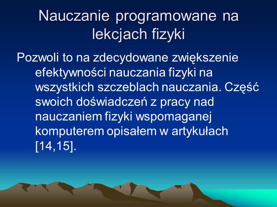 Nauczanie programowane na lekcjach fizyki Literatura 1)C.Kupisiewicz, Nauczanie programowane, PZWS, 1070.