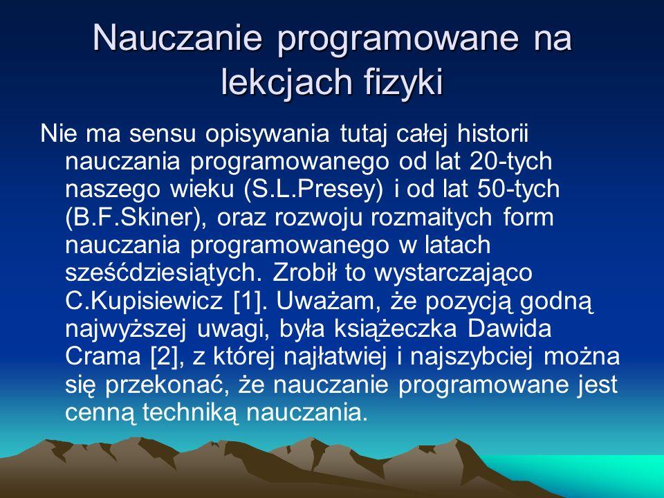Nauczanie programowane na lekcjach fizyki Nauczanie programowane w latach sześćdziesiątych ściśle wiązało się z maszynami dydaktycznymi.