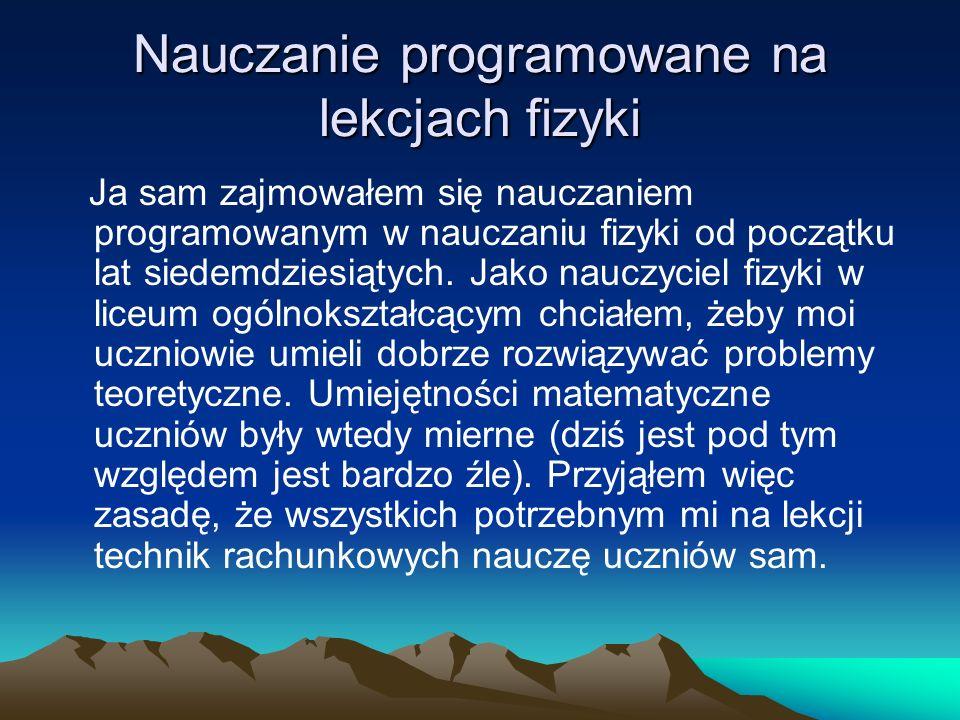 Nauczanie programowane na lekcjach fizyki Nauczanie programowane okazało się tutaj bardzo pomocne.