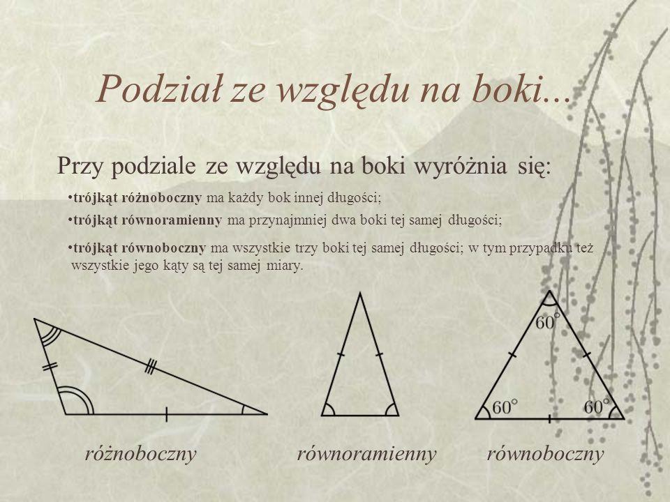 Podział ze względu na boki... Przy podziale ze względu na boki wyróżnia się: trójkąt różnoboczny ma każdy bok innej długości; trójkąt równoramienny ma
