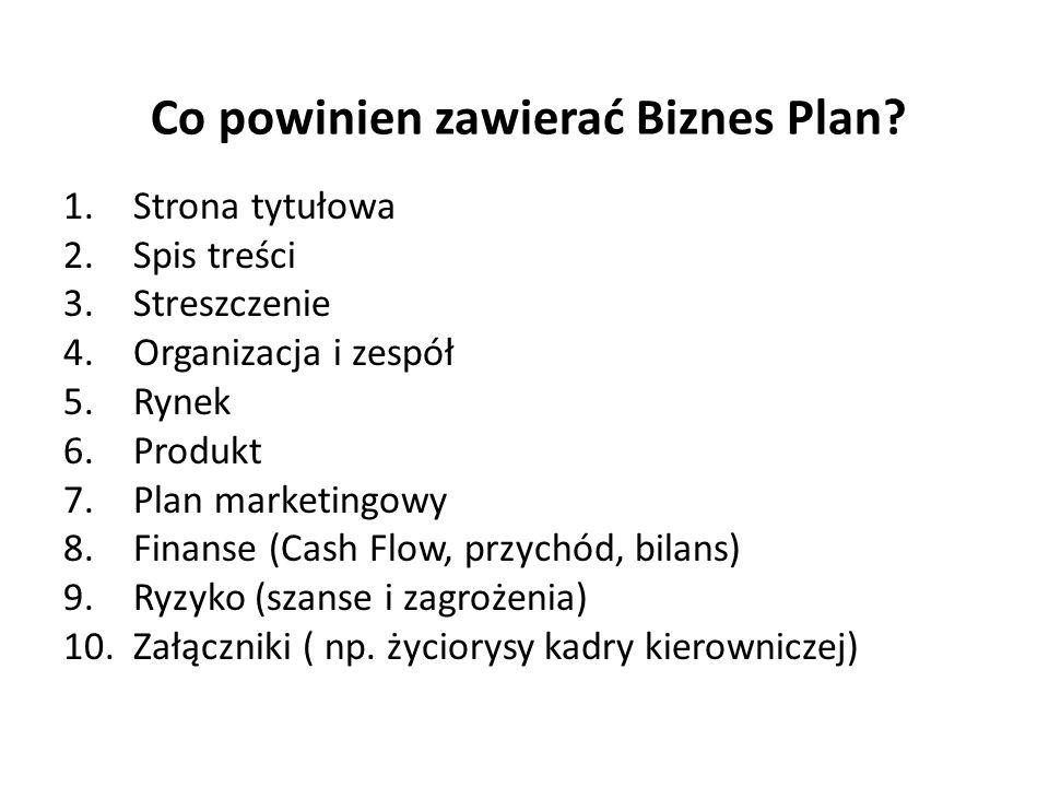 1.Strona tytułowa 2.Spis treści 3.Streszczenie 4.Organizacja i zespół 5.Rynek 6.Produkt 7.Plan marketingowy 8.Finanse (Cash Flow, przychód, bilans) 9.