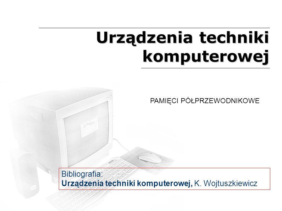Urządzenia techniki komputerowej PAMIĘCI PÓŁPRZEWODNIKOWE Bibliografia: Urządzenia techniki komputerowej, K. Wojtuszkiewicz