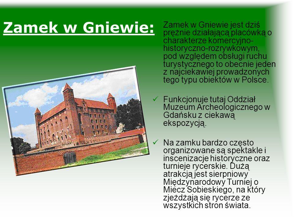 Zamek w Gniewie: Zamek w Gniewie jest dziś prężnie działającą placówką o charakterze komercyjno- historyczno-rozrywkowym, pod względem obsługi ruchu turystycznego to obecnie jeden z najciekawiej prowadzonych tego typu obiektów w Polsce.