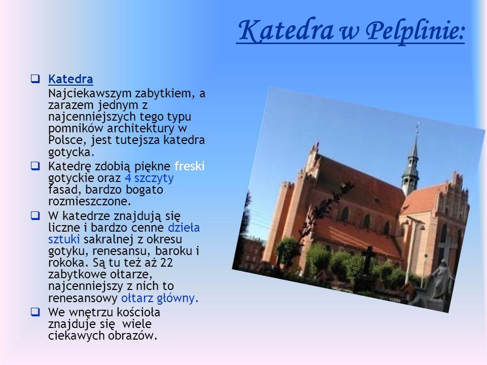 Katedra w Pelplinie: Katedra Najciekawszym zabytkiem, a zarazem jednym z najcenniejszych tego typu pomników architektury w Polsce, jest tutejsza katedra gotycka.