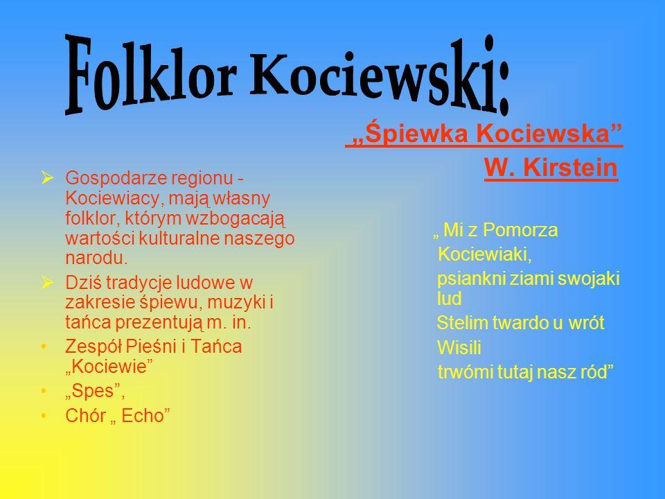 Gospodarze regionu - Kociewiacy, mają własny folklor, którym wzbogacają wartości kulturalne naszego narodu.
