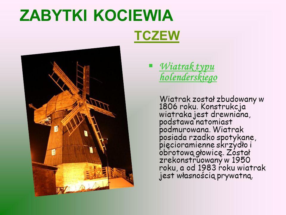 ZABYTKI KOCIEWIA TCZEW Wiatrak typu holenderskiego Wiatrak został zbudowany w 1806 roku.