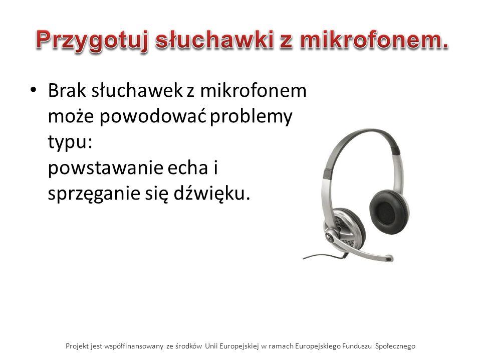 Brak słuchawek z mikrofonem może powodować problemy typu: powstawanie echa i sprzęganie się dźwięku.