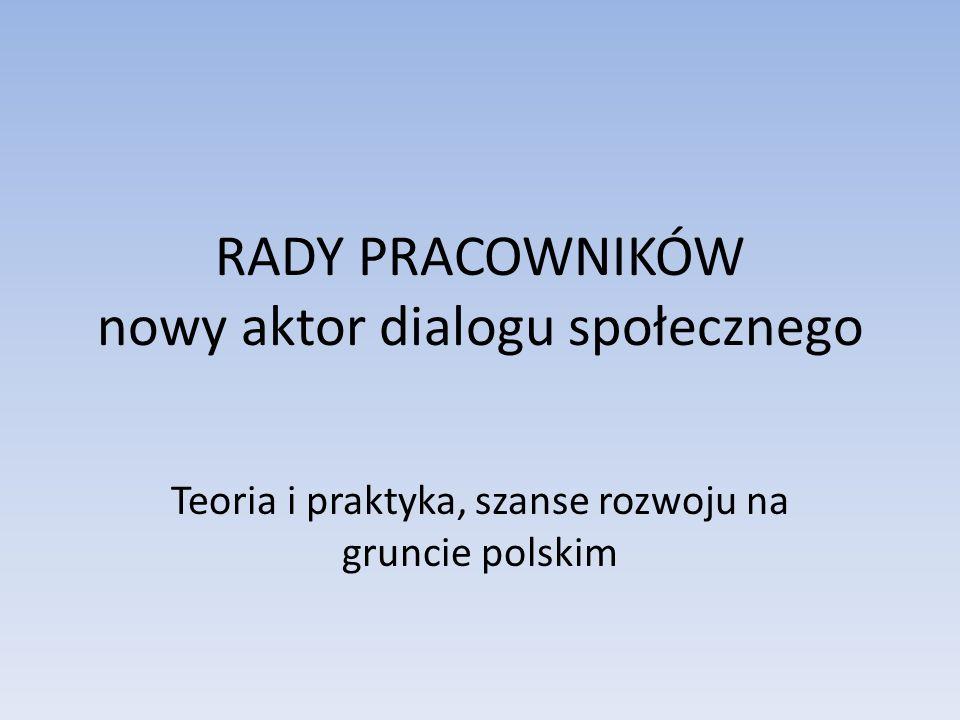 RADY PRACOWNIKÓW nowy aktor dialogu społecznego Teoria i praktyka, szanse rozwoju na gruncie polskim