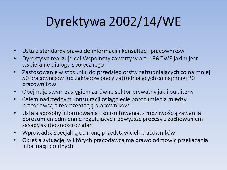 Dyrektywa 2002/14/WE Ustala standardy prawa do informacji i konsultacji pracowników Dyrektywa realizuje cel Wspólnoty zawarty w art. 136 TWE jakim jes