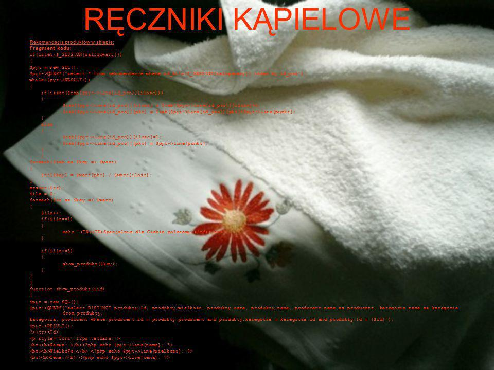 RĘCZNIKI KĄPIELOWE Rekomendacja produktów w sklepie: Fragment kodu: if(isset($_SESSION[zalogowany])) { $pyt = new SQL(); $pyt->QUERY( select * from rekomendacje where id_kl!={$_SESSION[zalogowany]} order by id_pro ); while($pyt->RESULT()) { if(isset($tab[$pyt->Line[id_pro]][ilosc])) { $tab[$pyt->Line[id_pro]][ilosc] = $tab[$pyt->Line[id_pro]][ilosc]+1; $tab[$pyt->Line[id_pro]][pkt] = $tab[$pyt->Line[id_pro]][pkt]+$pyt->Line[punkt]; } else { $tab[$pyt->Line[id_pro]][ilosc]=1; $tab[$pyt->Line[id_pro]][pkt] = $pyt->Line[punkt]; } foreach($tab as $key => $wart) { $tt[$key] = $wart[pkt] / $wart[ilosc]; } arsort($tt); $ile = 0; foreach($tt as $key => $wart) { $ile++; if($ile==1) { echo Specjalnie dla Ciebie polecamy: ; } if($ile<=3) { show_produkt($key); } function show_produkt($id) { $pyt = new SQL(); $pyt->QUERY( select DISTINCT produkty.Id, produkty.wielkosc, produkty.cena, produkty.name, producent.name as producent, kategoria.name as kategoria from produkty, kategoria, producent where producent.id = produkty.producent and produkty.kategoria = kategoria.id and produkty.Id = {$id} ); $pyt->RESULT(); > Nazwa: Line[name]; > Wielko¶ć: Line[wielkosc]; > Cena: Line[cena]; >