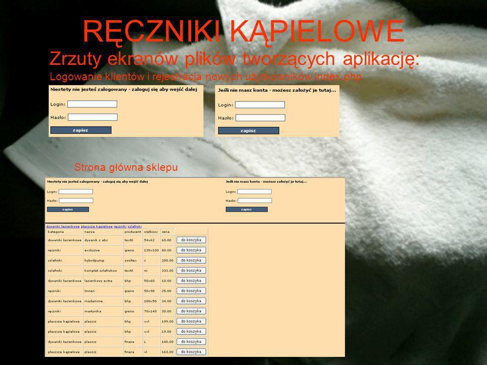 RĘCZNIKI KĄPIELOWE Zrzuty ekranów plików tworzących aplikację: Logowanie klientów i rejestracja nowych użytkowników index.php Strona główna sklepu
