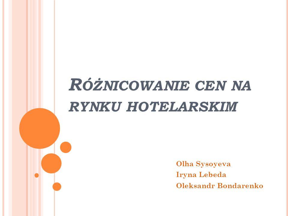R ÓŻNICOWANIE CEN NA RYNKU HOTELARSKIM Olha Sysoyeva Iryna Lebeda Oleksandr Bondarenko