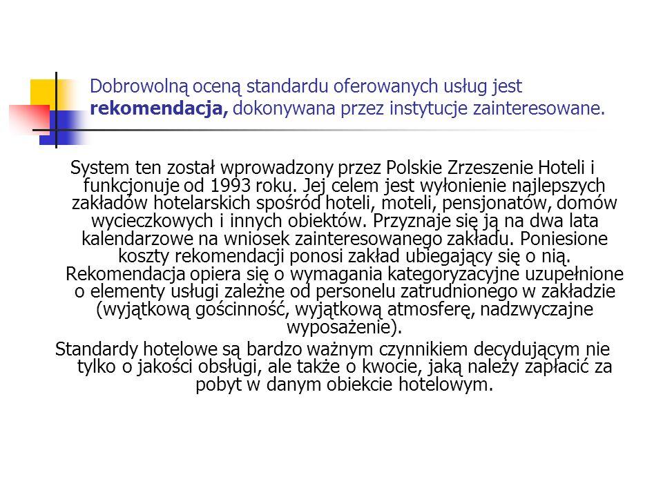 Dobrowolną oceną standardu oferowanych usług jest rekomendacja, dokonywana przez instytucje zainteresowane. System ten został wprowadzony przez Polski