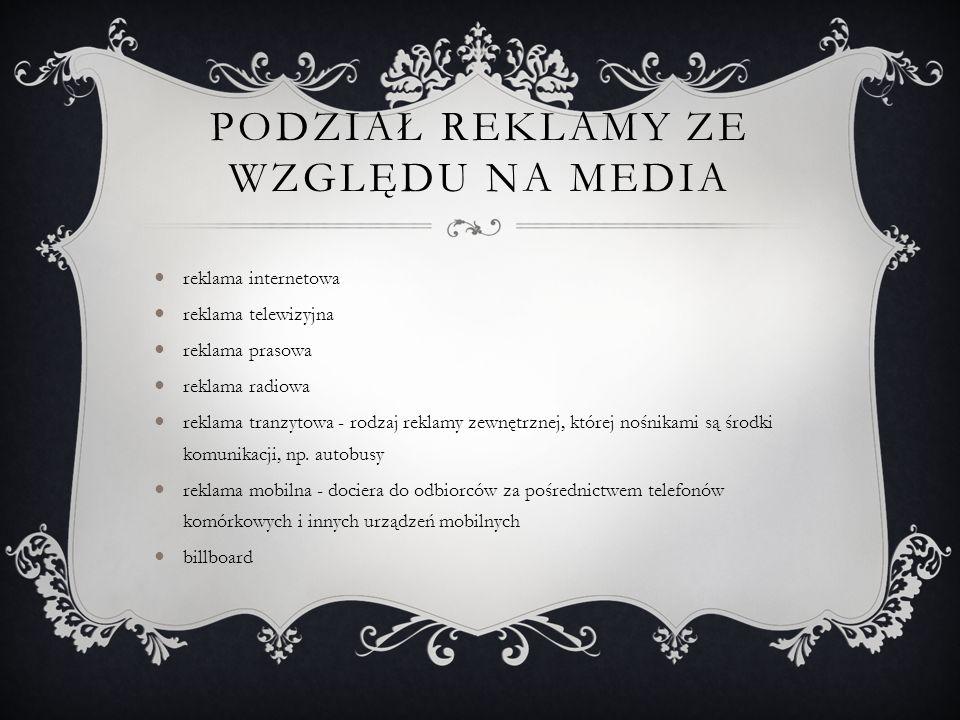 PODZIAŁ REKLAMY ZE WZGLĘDU NA MEDIA reklama internetowa reklama telewizyjna reklama prasowa reklama radiowa reklama tranzytowa - rodzaj reklamy zewnęt