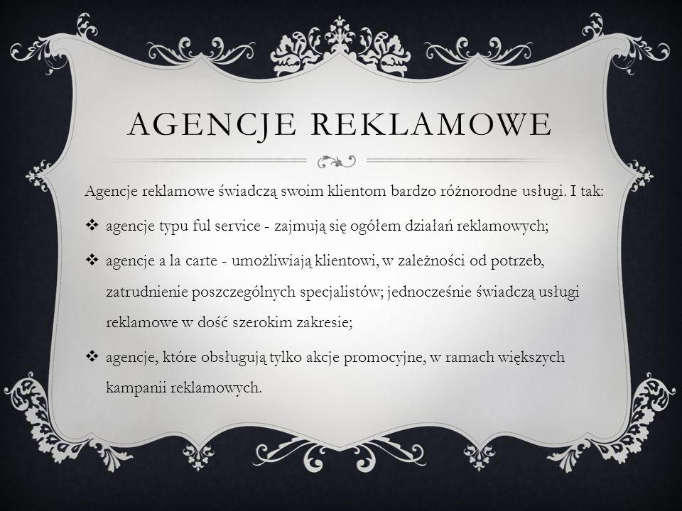 AGENCJE REKLAMOWE Agencje reklamowe świadczą swoim klientom bardzo różnorodne usługi. I tak: agencje typu ful service - zajmują się ogółem działań rek