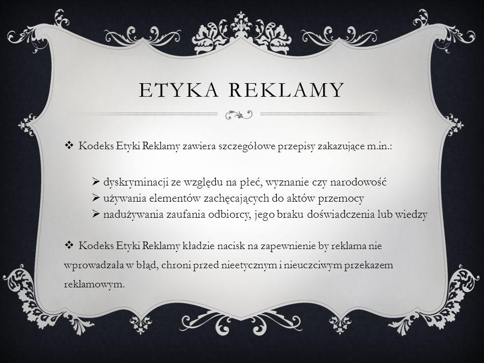 ETYKA REKLAMY Kodeks Etyki Reklamy zawiera szczegółowe przepisy zakazujące m.in.: dyskryminacji ze względu na płeć, wyznanie czy narodowość używania e